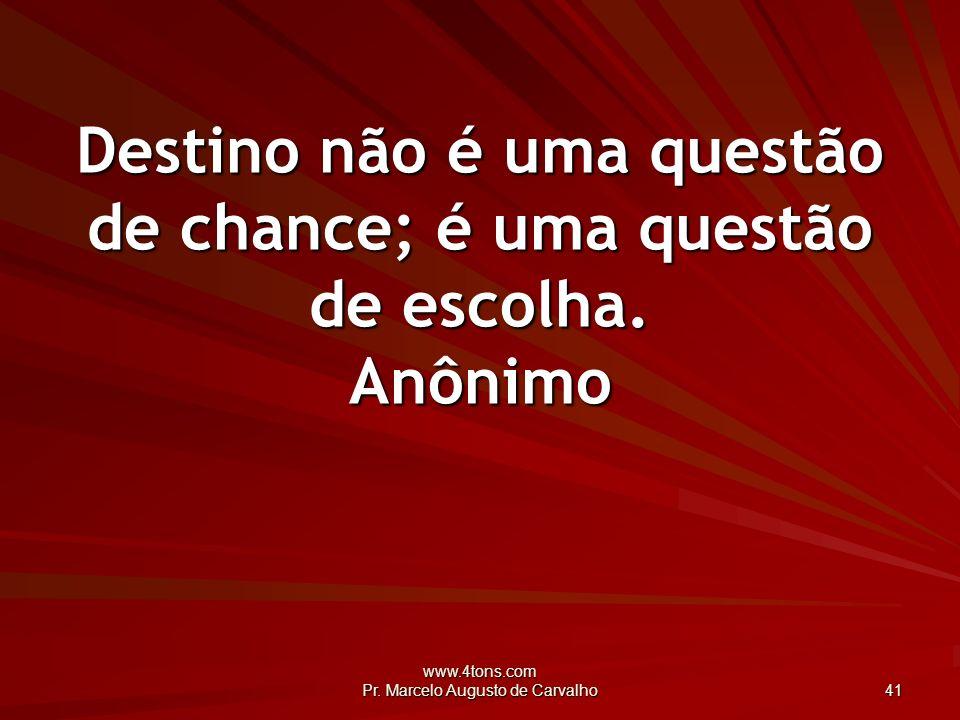 Destino não é uma questão de chance; é uma questão de escolha. Anônimo