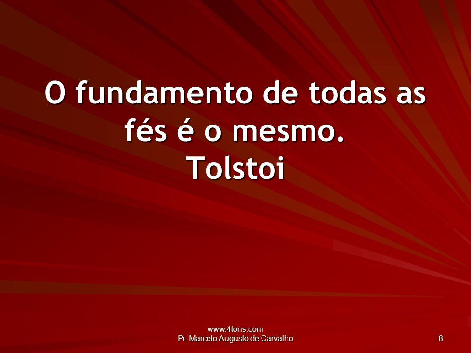 O fundamento de todas as fés é o mesmo. Tolstoi