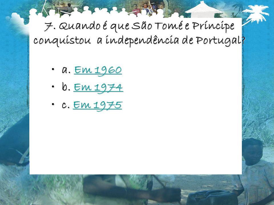 7. Quando é que São Tomé e Príncipe conquistou a independência de Portugal
