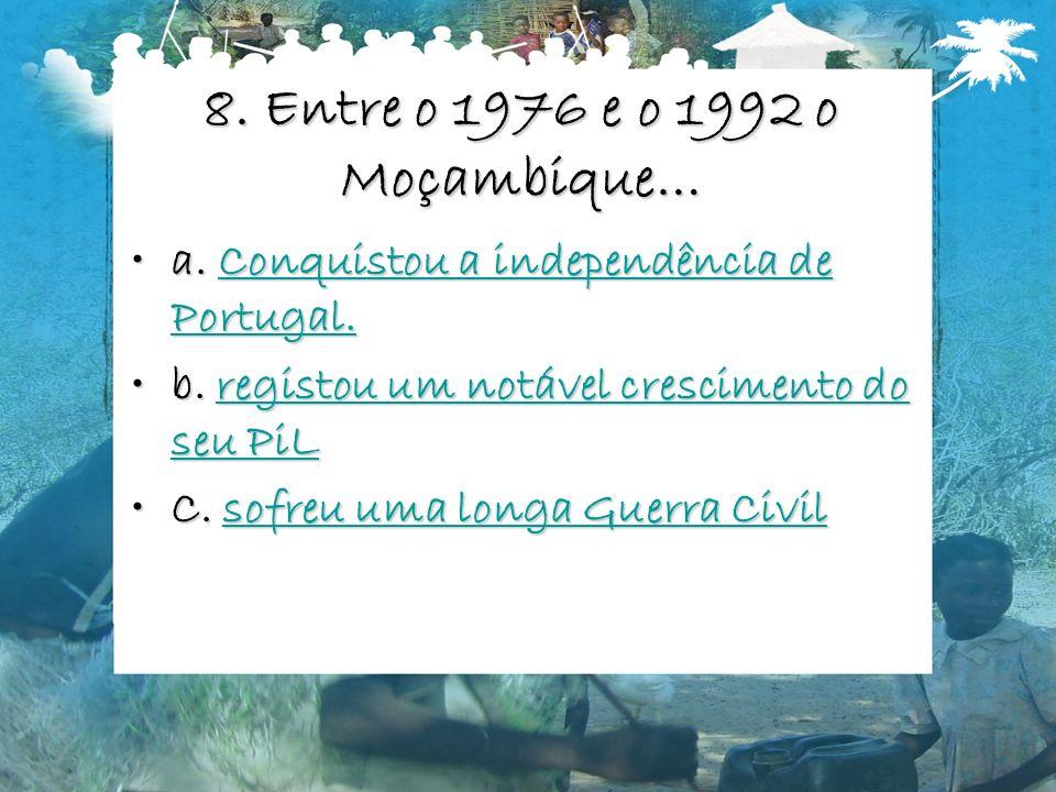 8. Entre o 1976 e o 1992 o Moçambique…