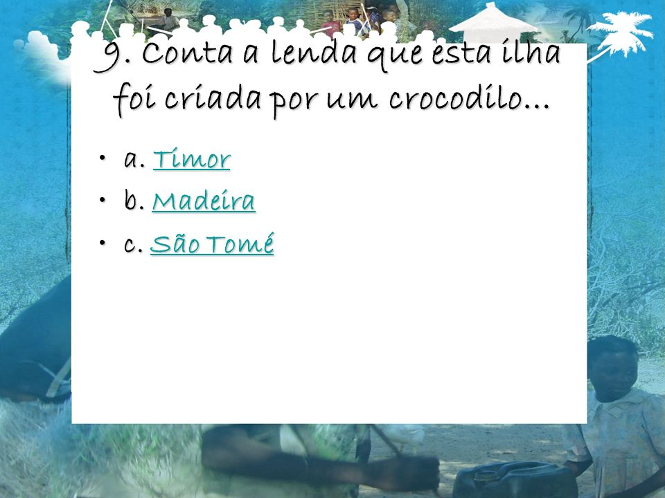 9. Conta a lenda que esta ilha foi criada por um crocodilo…