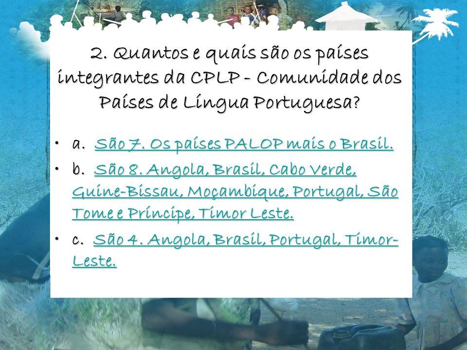 2. Quantos e quais são os países integrantes da CPLP - Comunidade dos Países de Língua Portuguesa