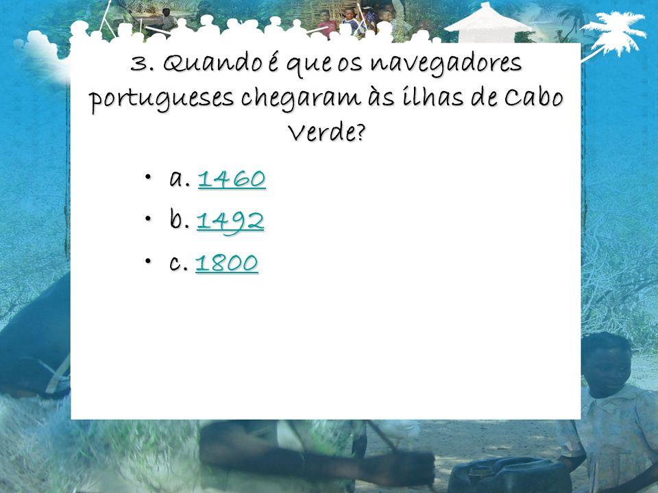 3. Quando é que os navegadores portugueses chegaram às ilhas de Cabo Verde