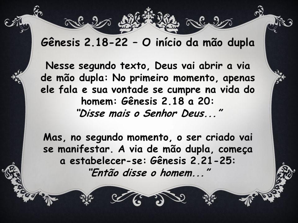 Gênesis 2.18-22 – O início da mão dupla Disse mais o Senhor Deus...