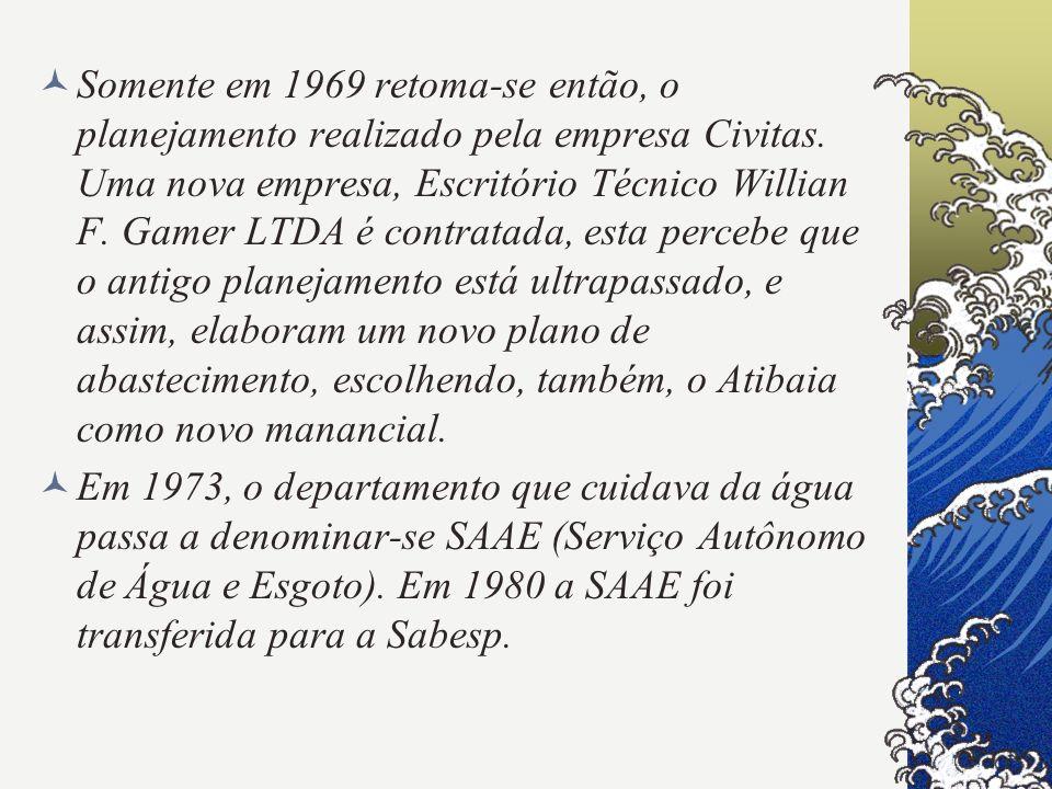 Somente em 1969 retoma-se então, o planejamento realizado pela empresa Civitas. Uma nova empresa, Escritório Técnico Willian F. Gamer LTDA é contratada, esta percebe que o antigo planejamento está ultrapassado, e assim, elaboram um novo plano de abastecimento, escolhendo, também, o Atibaia como novo manancial.