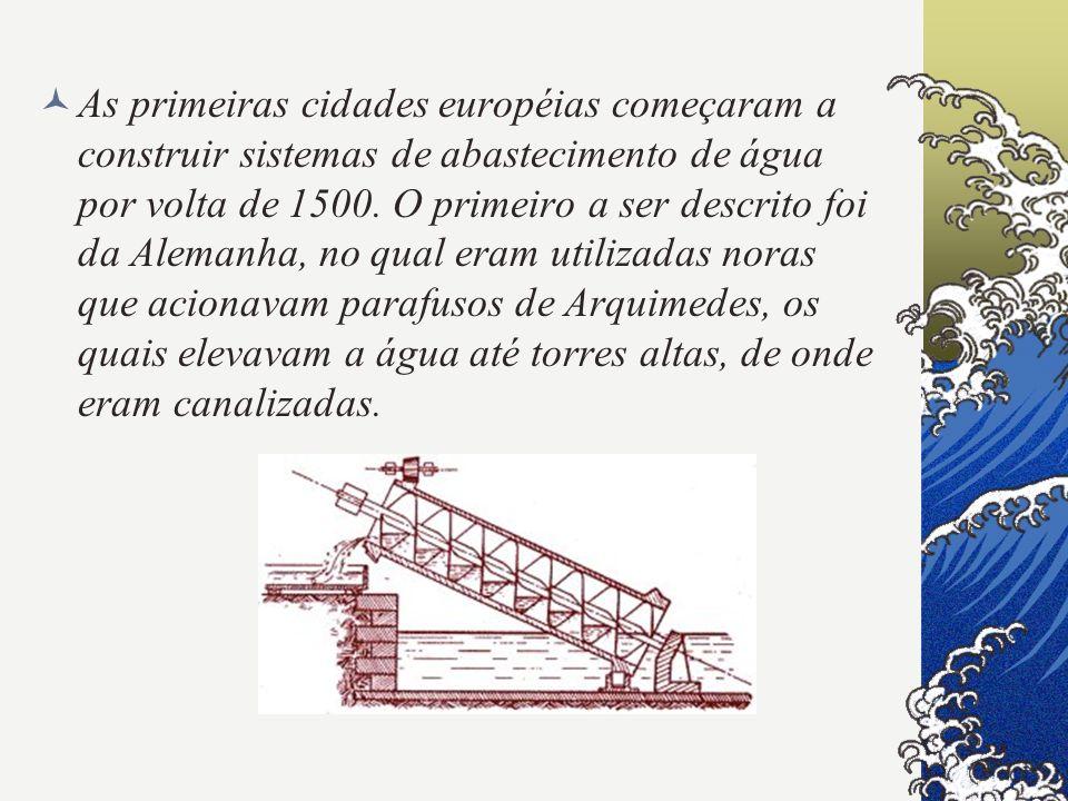 As primeiras cidades européias começaram a construir sistemas de abastecimento de água por volta de 1500.