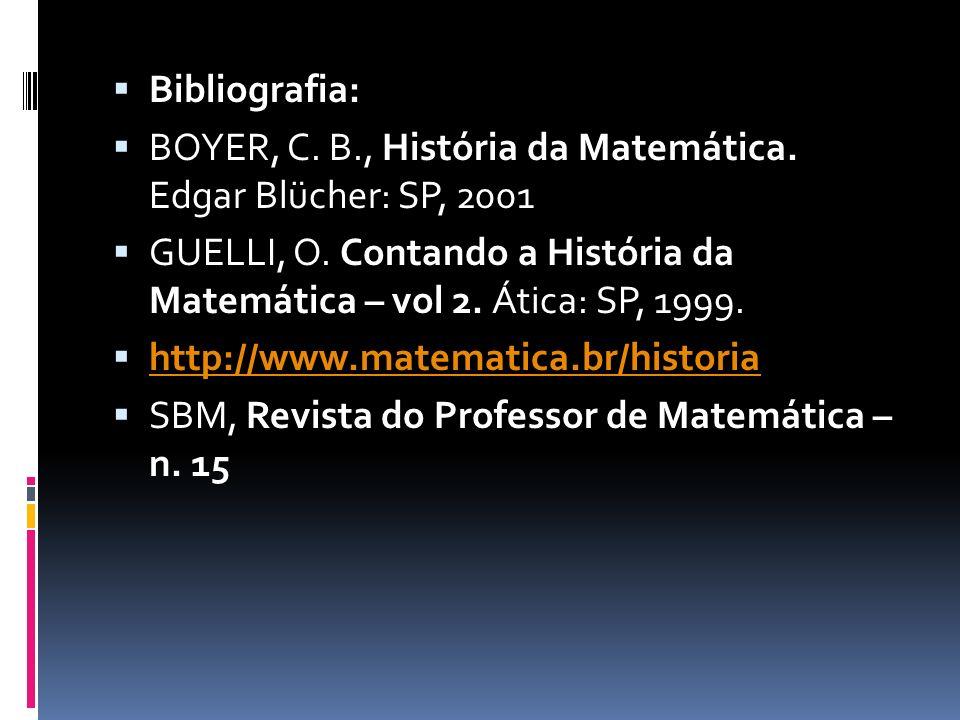 Bibliografia: BOYER, C. B., História da Matemática. Edgar Blücher: SP, 2001.