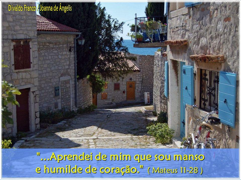 Divaldo Franco / Joanna de Ângelis ...Aprendei de mim que sou manso