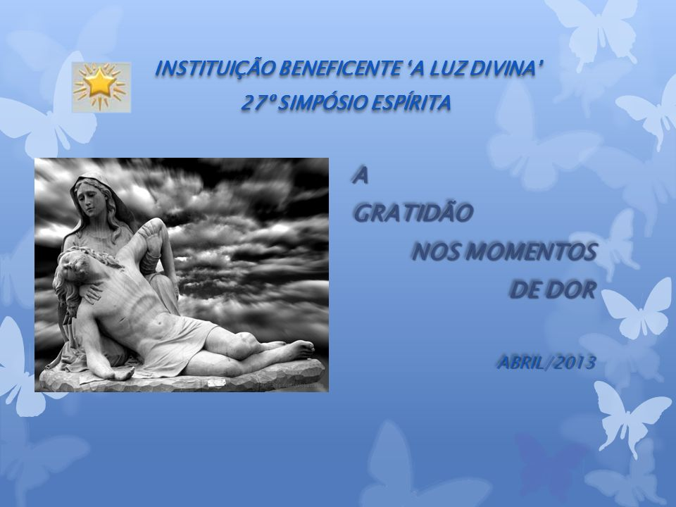 INSTITUIÇÃO BENEFICENTE 'A LUZ DIVINA' 27º SIMPÓSIO ESPÍRITA