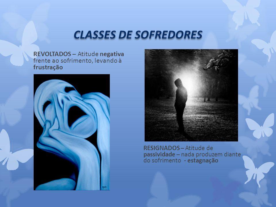 CLASSES DE SOFREDORES REVOLTADOS – Atitude negativa frente ao sofrimento, levando à frustração.