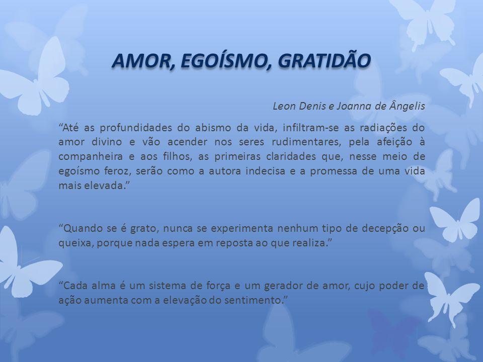 AMOR, EGOÍSMO, GRATIDÃO Leon Denis e Joanna de Ângelis