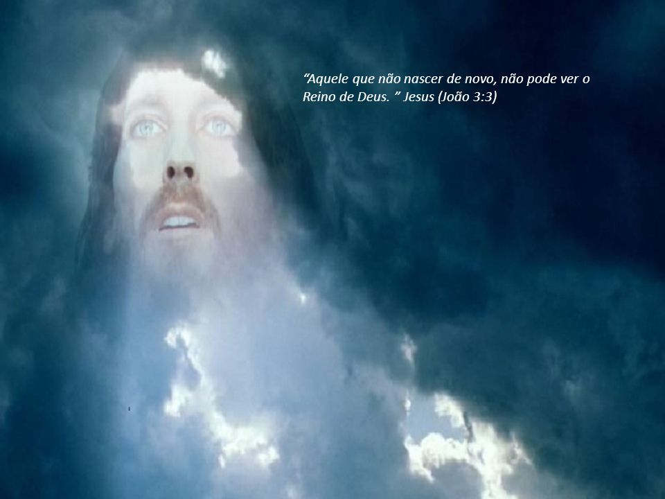 Aquele que não nascer de novo, não pode ver o Reino de Deus