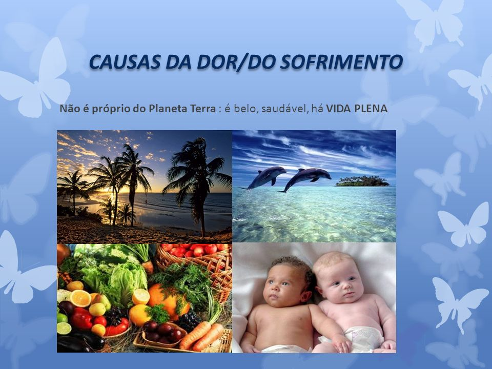 CAUSAS DA DOR/DO SOFRIMENTO