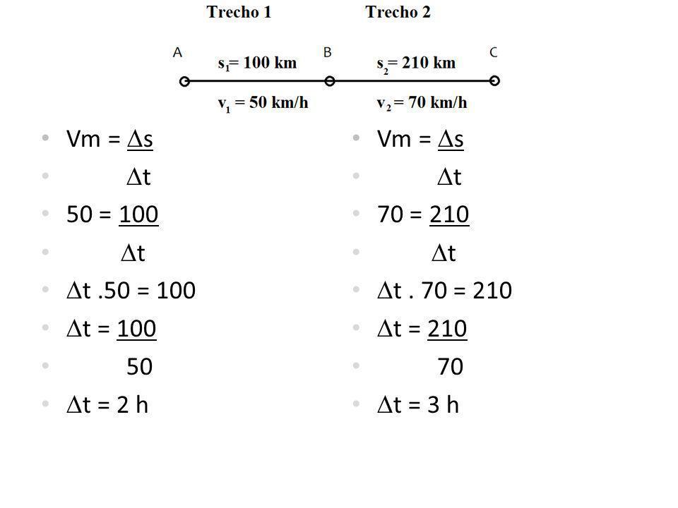 Vm = s t. 50 = 100. t .50 = 100. t = 100. 50. t = 2 h. Vm = s. t. 70 = 210. t . 70 = 210.