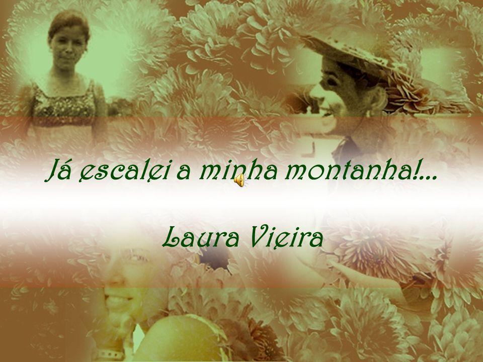 Já escalei a minha montanha!... Laura Vieira
