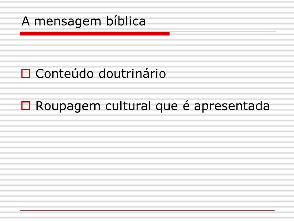 A mensagem bíblica Conteúdo doutrinário Roupagem cultural que é apresentada