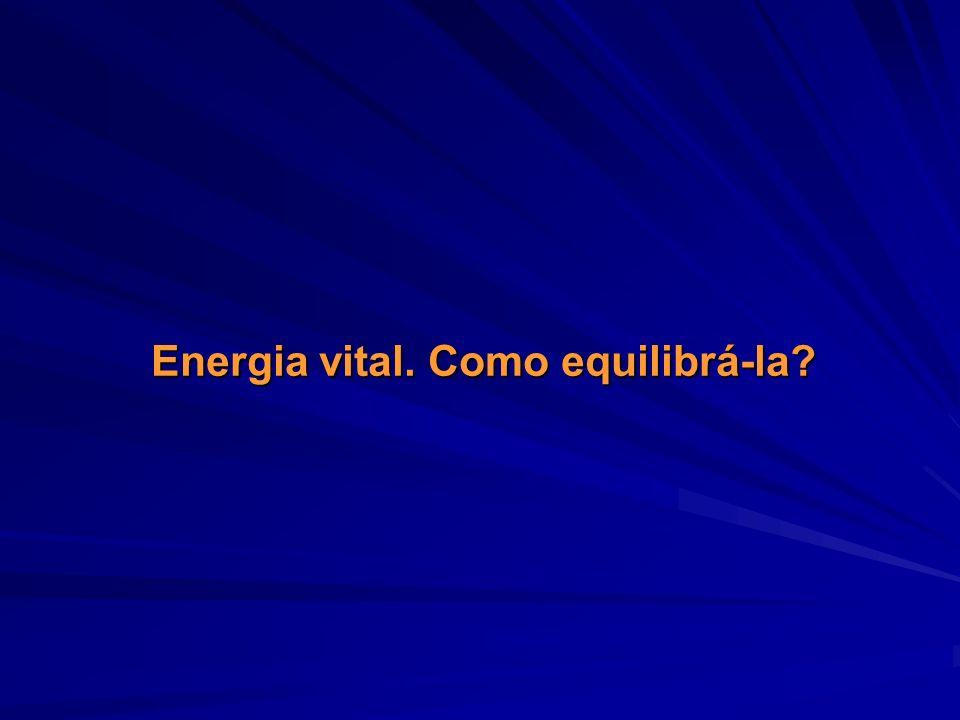 Energia vital. Como equilibrá-la