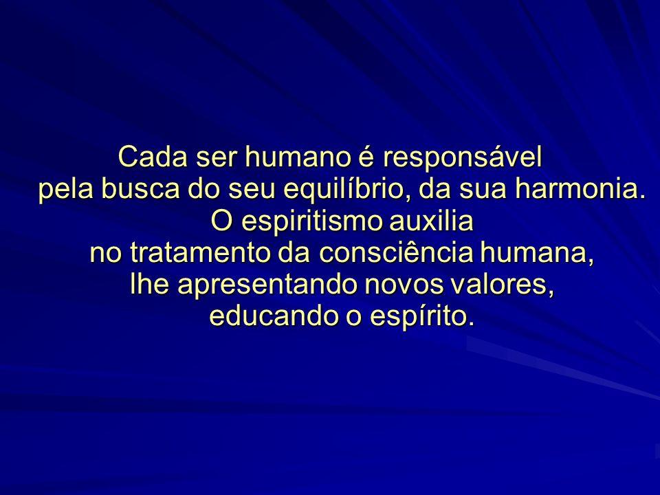 Cada ser humano é responsável pela busca do seu equilíbrio, da sua harmonia.
