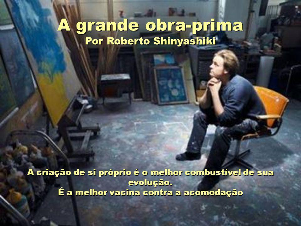 A grande obra-prima Por Roberto Shinyashiki