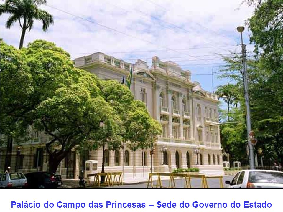 Palácio do Campo das Princesas – Sede do Governo do Estado