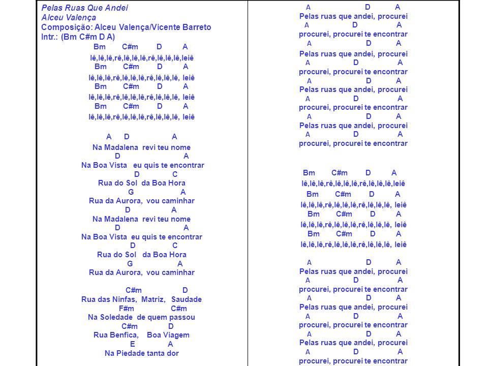 Pelas Ruas Que Andei Alceu Valença Composição: Alceu Valença/Vicente Barreto Intr.: (Bm C#m D A) Bm C#m D A
