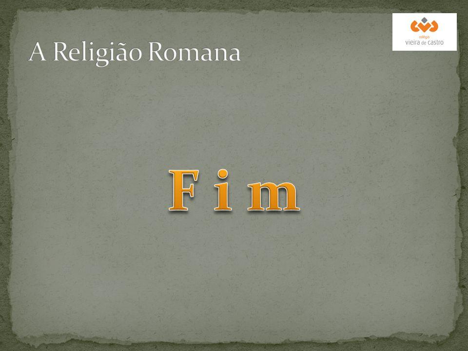 A Religião Romana F i m