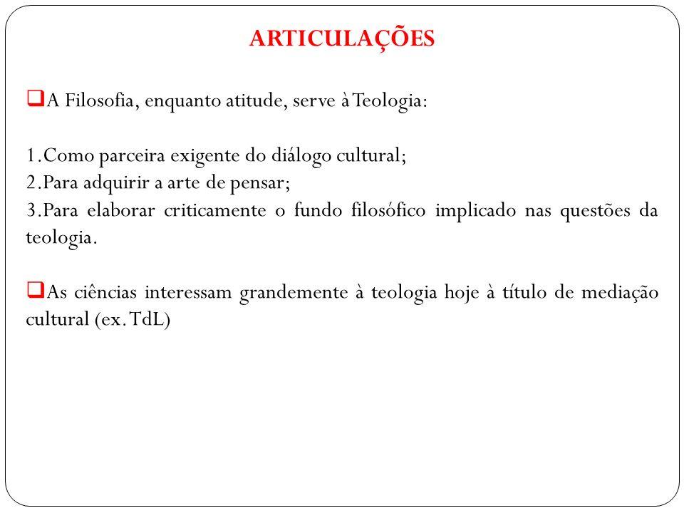 ARTICULAÇÕES A Filosofia, enquanto atitude, serve à Teologia: