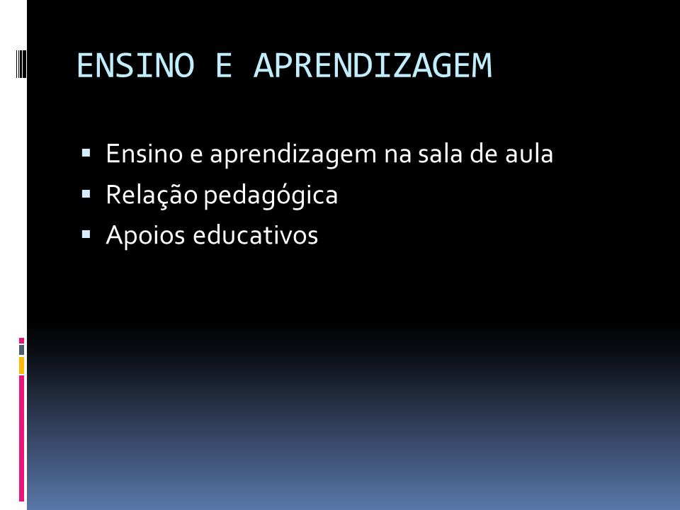 ENSINO E APRENDIZAGEM Ensino e aprendizagem na sala de aula
