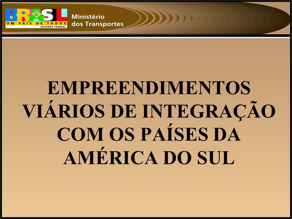 EMPREENDIMENTOS VIÁRIOS DE INTEGRAÇÃO COM OS PAÍSES DA AMÉRICA DO SUL