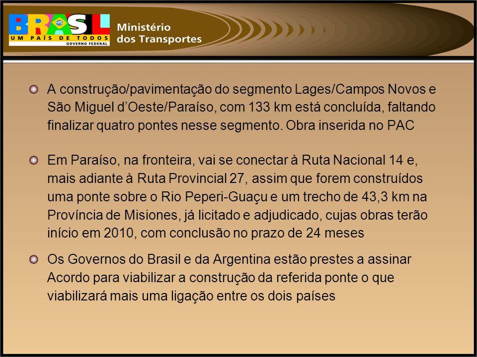 A construção/pavimentação do segmento Lages/Campos Novos e São Miguel d'Oeste/Paraíso, com 133 km está concluída, faltando finalizar quatro pontes nesse segmento. Obra inserida no PAC