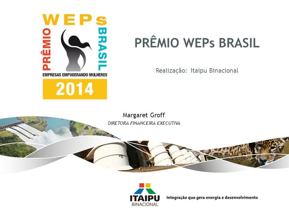 PRÊMIO WEPs BRASIL Realização: Itaipu Binacional Margaret Groff