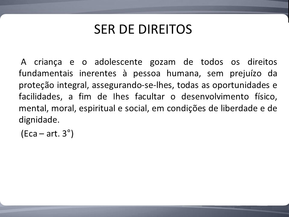 SER DE DIREITOS (Eca – art. 3°)