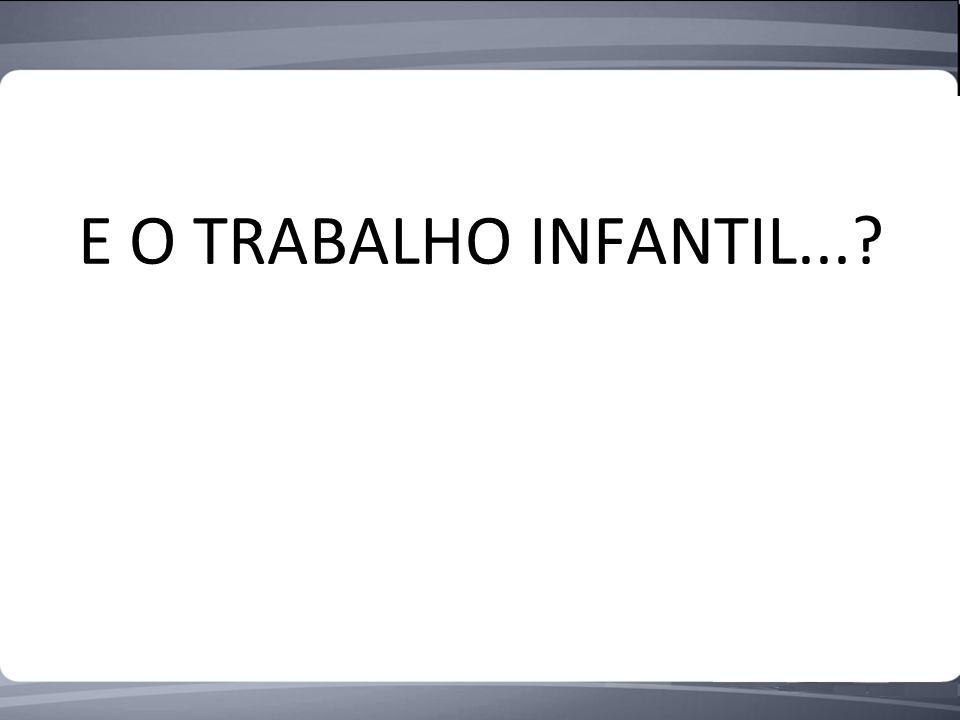 E O TRABALHO INFANTIL...