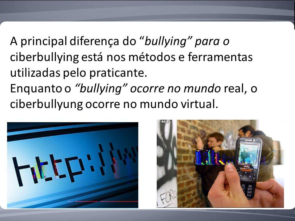 A principal diferença do bullying para o ciberbullying está nos métodos e ferramentas utilizadas pelo praticante.