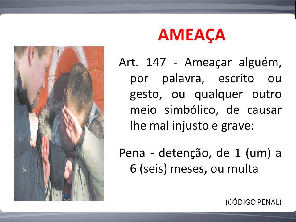 Art. 147 - Ameaçar alguém, por palavra, escrito ou gesto, ou qualquer outro meio simbólico, de causar lhe mal injusto e grave: