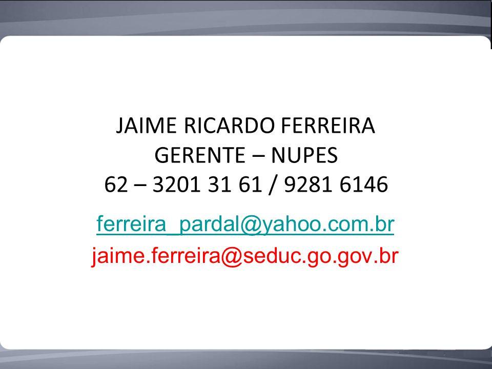 JAIME RICARDO FERREIRA GERENTE – NUPES 62 – 3201 31 61 / 9281 6146