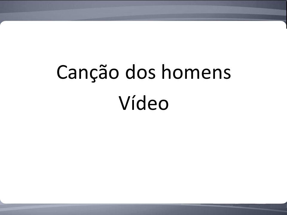 Canção dos homens Vídeo