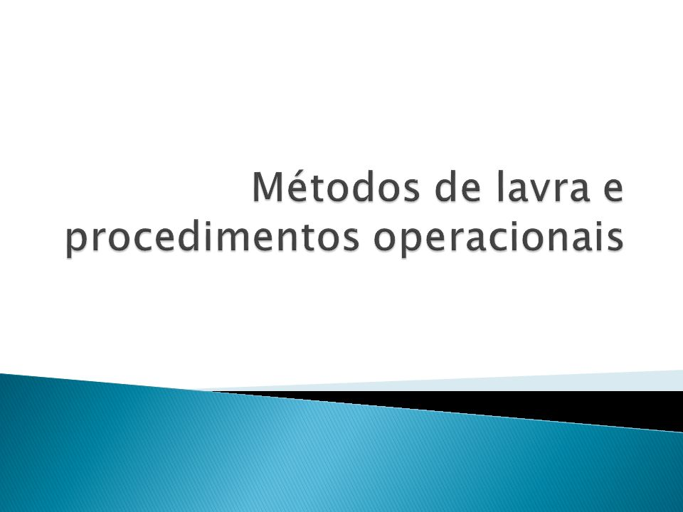 Métodos de lavra e procedimentos operacionais