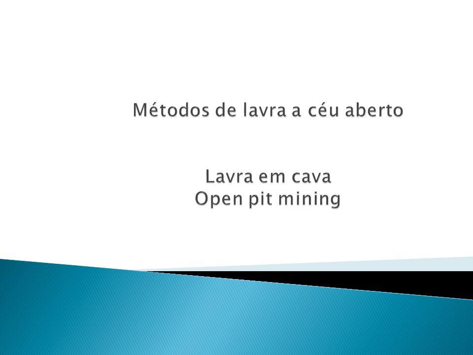 Métodos de lavra a céu aberto Lavra em cava Open pit mining