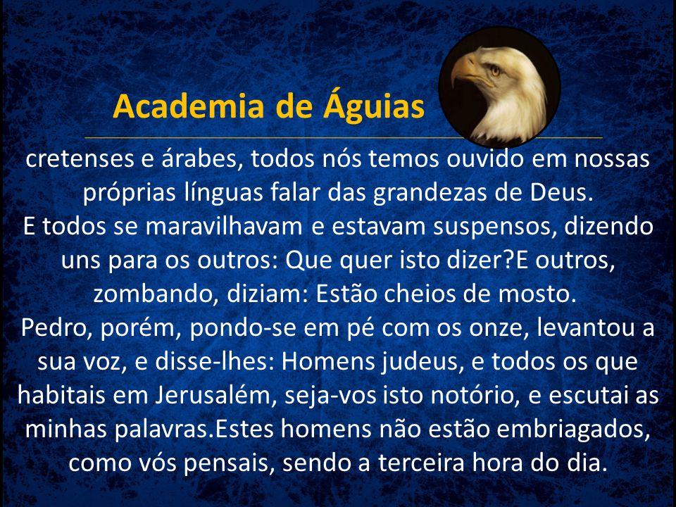 Academia de Águias cretenses e árabes, todos nós temos ouvido em nossas próprias línguas falar das grandezas de Deus.
