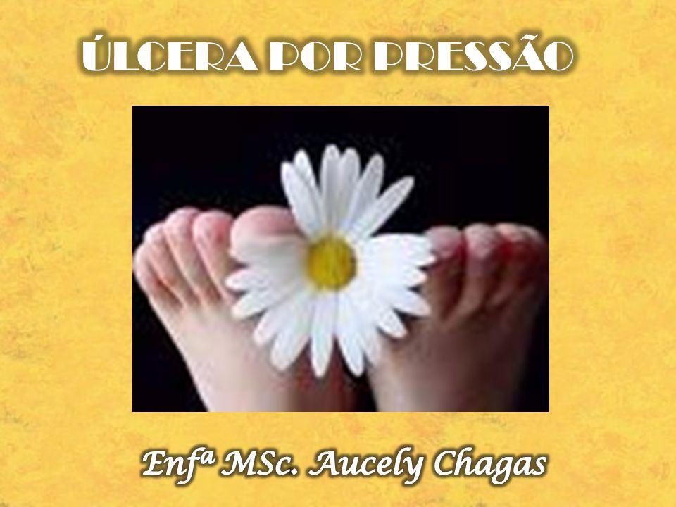 ÚLCERA POR PRESSÃO Enfª MSc. Aucely Chagas