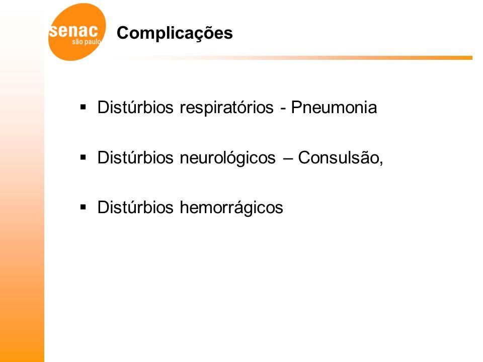 Complicações Distúrbios respiratórios - Pneumonia.