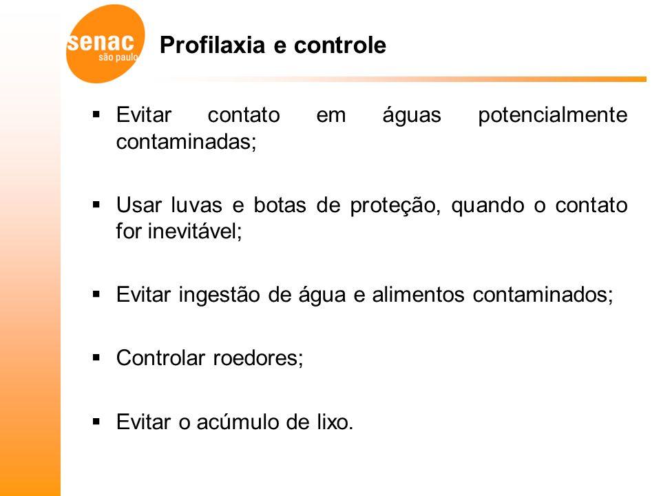 Profilaxia e controle Evitar contato em águas potencialmente contaminadas; Usar luvas e botas de proteção, quando o contato for inevitável;