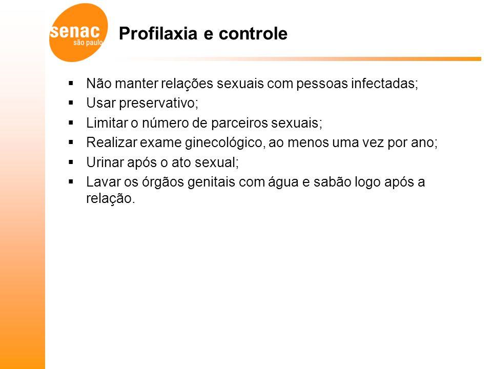 Profilaxia e controle Não manter relações sexuais com pessoas infectadas; Usar preservativo; Limitar o número de parceiros sexuais;