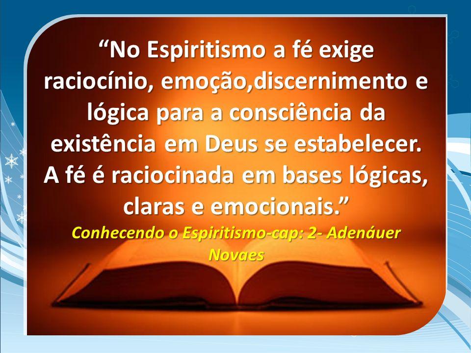 A fé é raciocinada em bases lógicas, claras e emocionais.