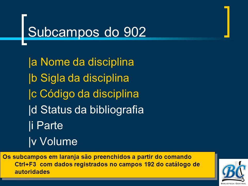Subcampos do 902 |a Nome da disciplina |b Sigla da disciplina