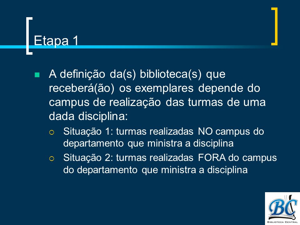 Etapa 1 A definição da(s) biblioteca(s) que receberá(ão) os exemplares depende do campus de realização das turmas de uma dada disciplina: