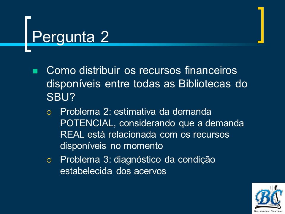 Pergunta 2 Como distribuir os recursos financeiros disponíveis entre todas as Bibliotecas do SBU
