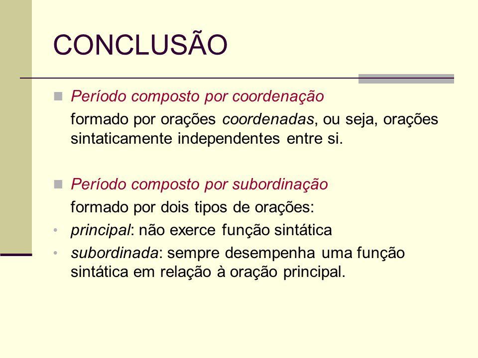 CONCLUSÃO Período composto por coordenação