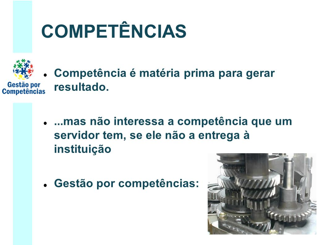 COMPETÊNCIAS Competência é matéria prima para gerar resultado.
